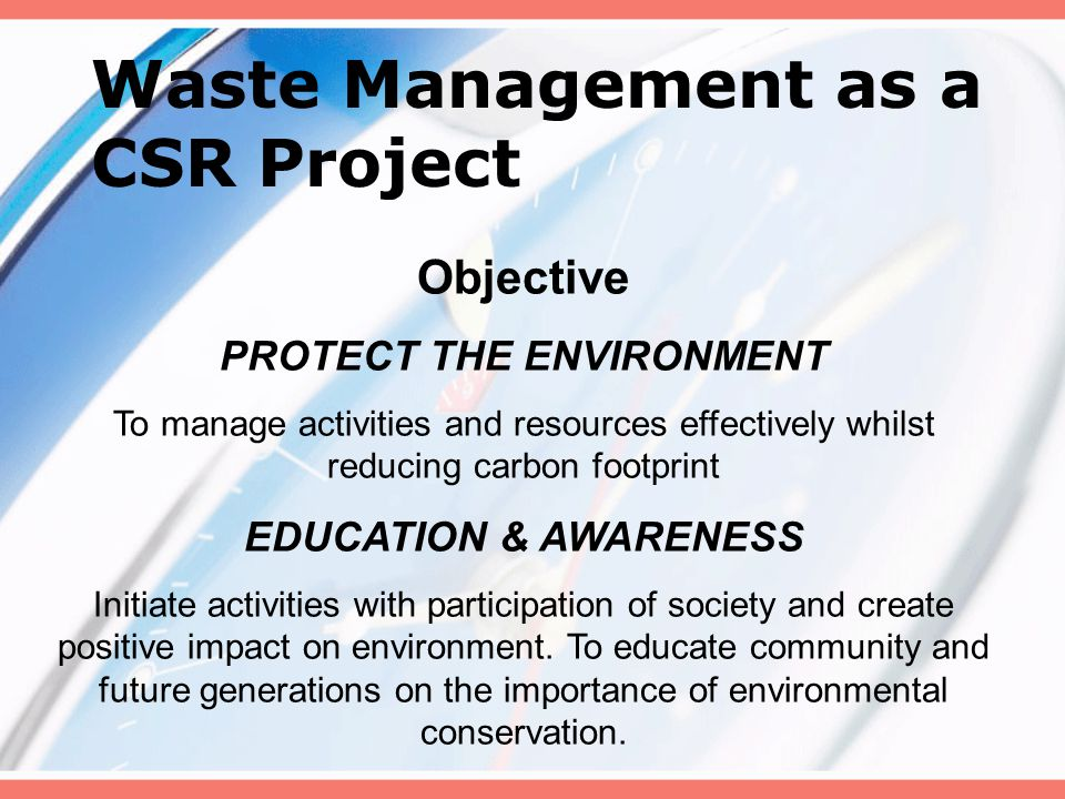 Objective PROTECT THE ENVIRONMENT To manage activities and resources effectively whilst reducing carbon footprint EDUCATION & AWARENESS Initiate activities with participation of society and create positive impact on environment.