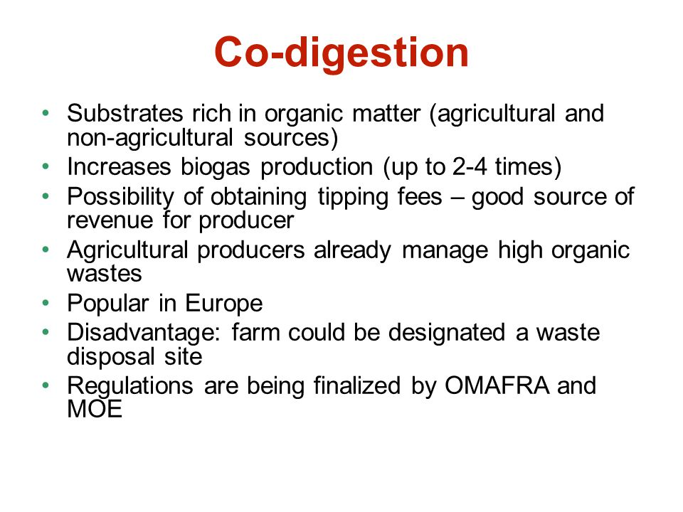 Co-digestion Substrates rich in organic matter (agricultural and non-agricultural sources) Increases biogas production (up to 2-4 times) Possibility o