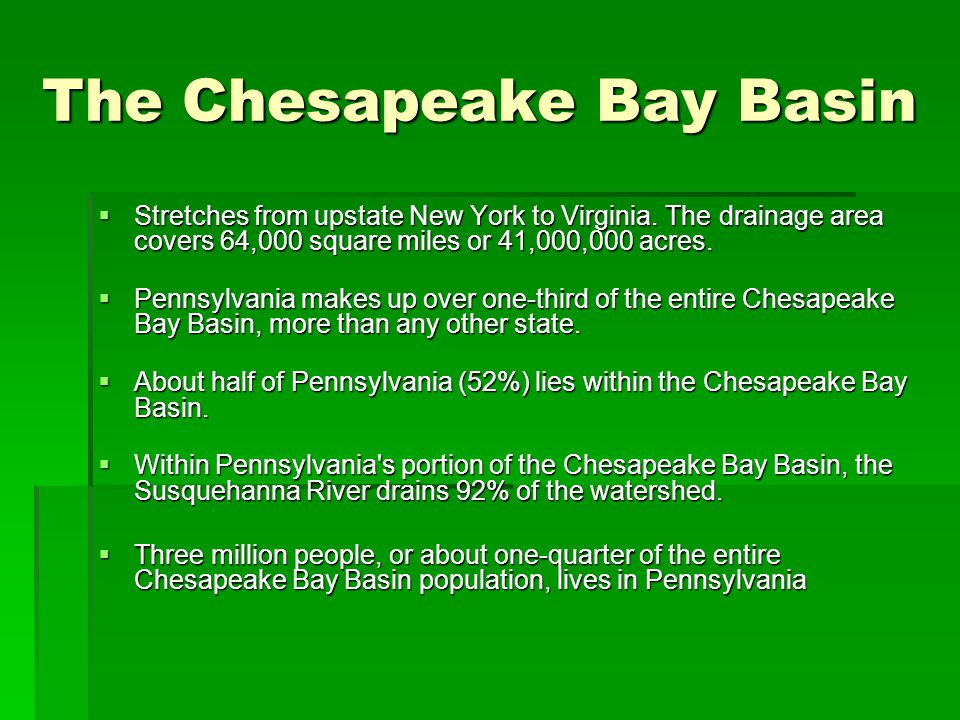 The Chesapeake Bay Basin  Stretches from upstate New York to Virginia.