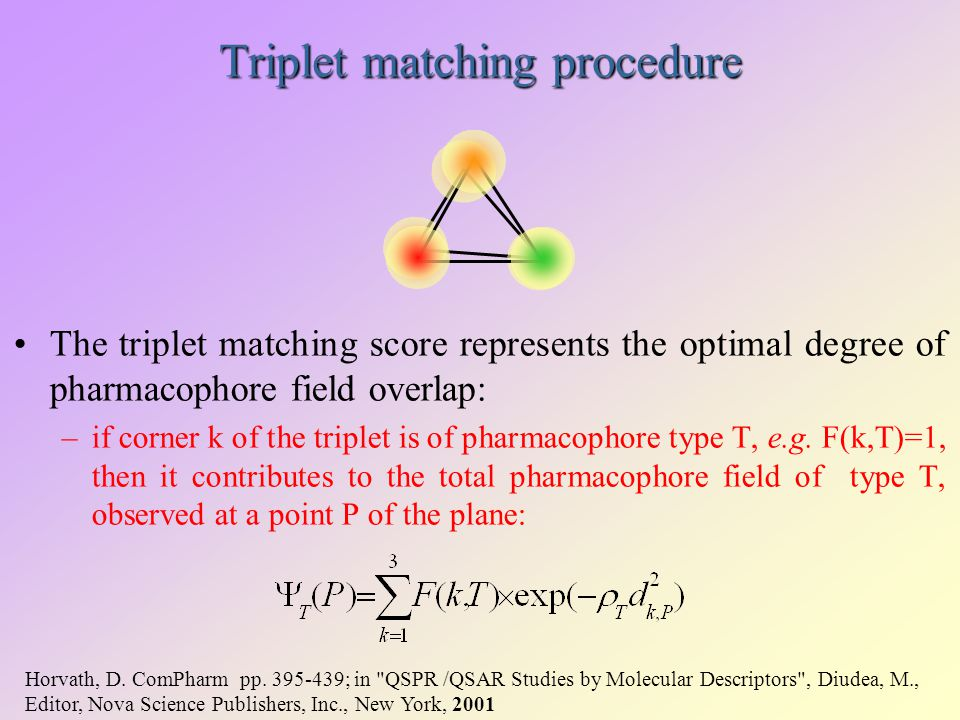 Triplet matching procedure The triplet matching score represents the optimal degree of pharmacophore field overlap: –if corner k of the triplet is of pharmacophore type T, e.g.