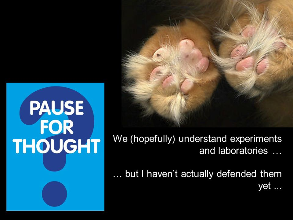 We (hopefully) understand experiments and laboratories … … but I haven't actually defended them yet...