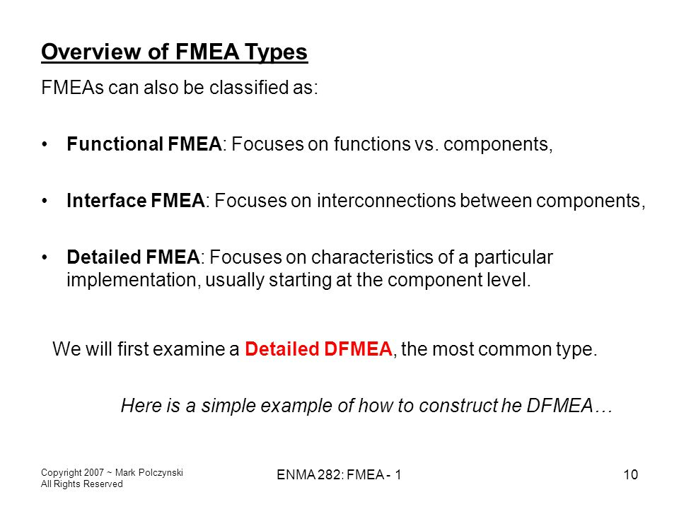 Copyright 2007 ~ Mark Polczynski All Rights Reserved ENMA 282: FMEA - 110 Overview of FMEA Types FMEAs can also be classified as: Functional FMEA: Foc