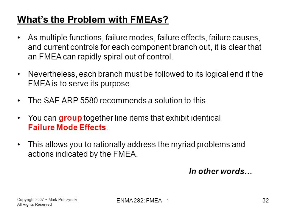 Copyright 2007 ~ Mark Polczynski All Rights Reserved ENMA 282: FMEA - 132 What's the Problem with FMEAs? As multiple functions, failure modes, failure
