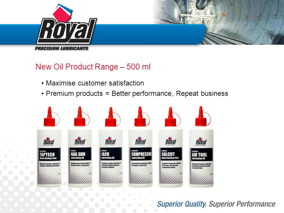 New Oil Product Range – 500 ml Maximise customer satisfaction Premium products = Better performance, Repeat business