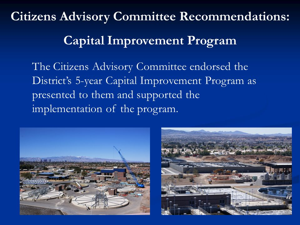 Citizens Advisory Committee Recommendations: Capital Improvement Program The Citizens Advisory Committee endorsed the District's 5-year Capital Improvement Program as presented to them and supported the implementation of the program.
