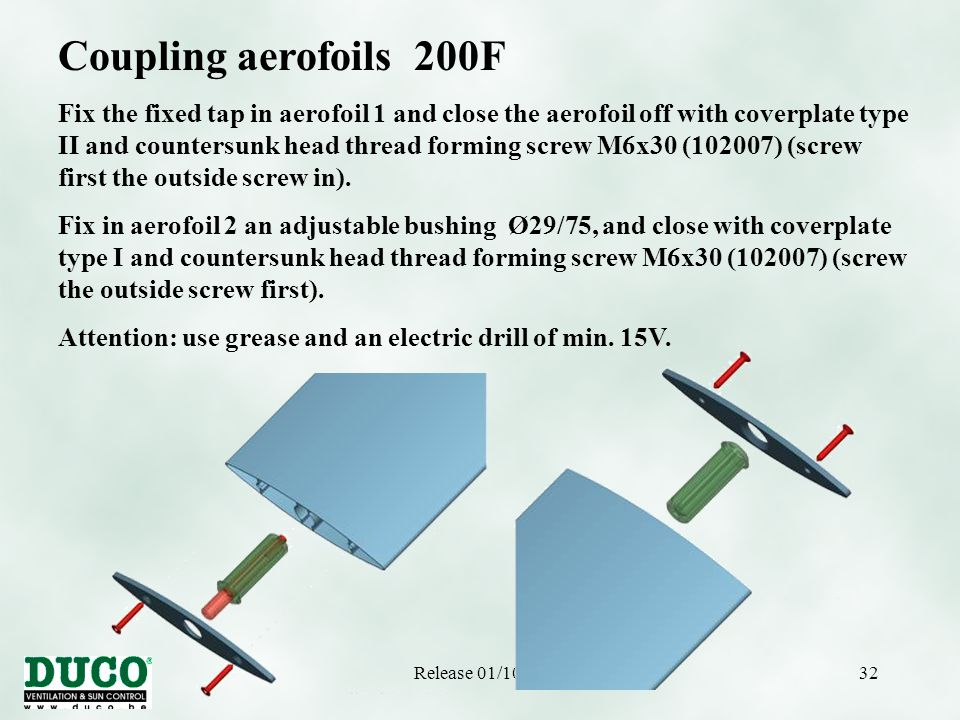 Release 01/10/0532 Coupling aerofoils 200F Fix the fixed tap in aerofoil 1 and close the aerofoil off with coverplate type II and countersunk head thread forming screw M6x30 (102007) (screw first the outside screw in).