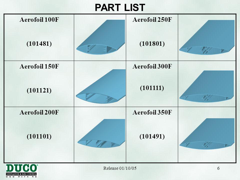 Release 01/10/056 PART LIST Aerofoil 100F (101481) Aerofoil 250F (101801) Aerofoil 150F (101121) Aerofoil 300F (101111) Aerofoil 200F (101101) Aerofoil 350F (101491)