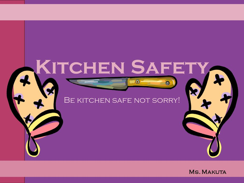 Kitchen Safety Wrap – Up What not to do in the Kitchen What safety issues did you recognize in the video.