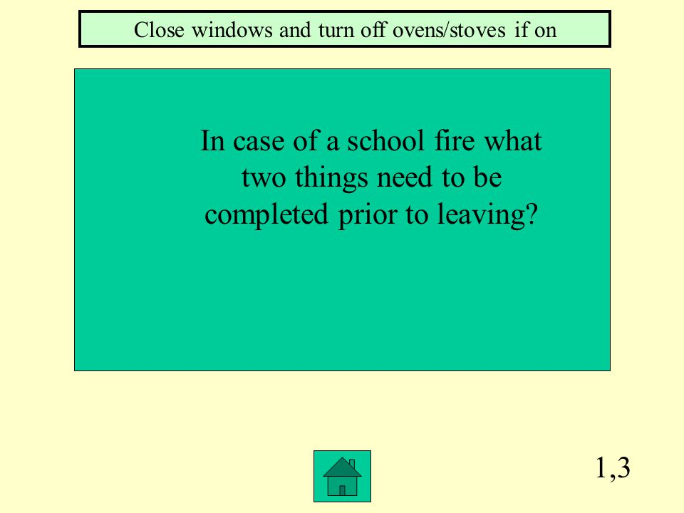 1,3 Close windows and turn off ovens/stoves if on In case of a school fire what two things need to be completed prior to leaving?