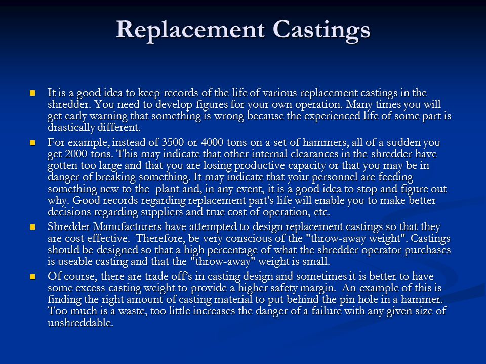 Replacement Castings It is a good idea to keep records of the life of various replacement castings in the shredder.