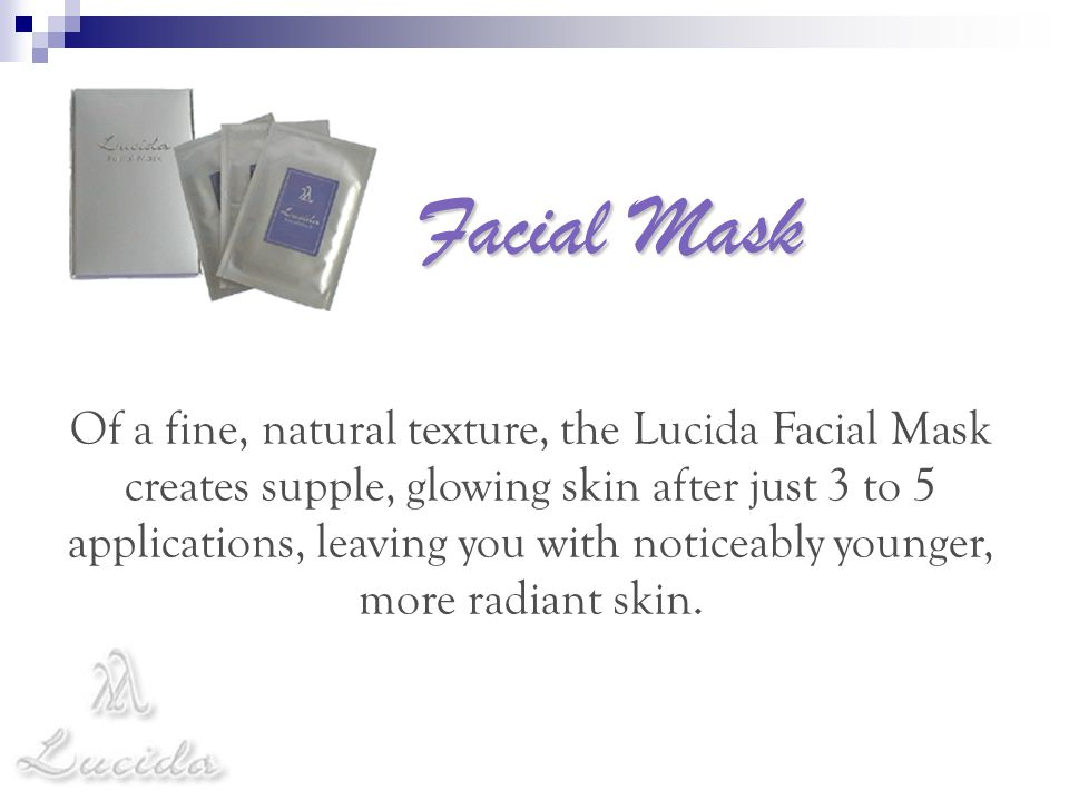 Facial Mask Of a fine, natural texture, the Lucida Facial Mask creates supple, glowing skin after just 3 to 5 applications, leaving you with noticeabl