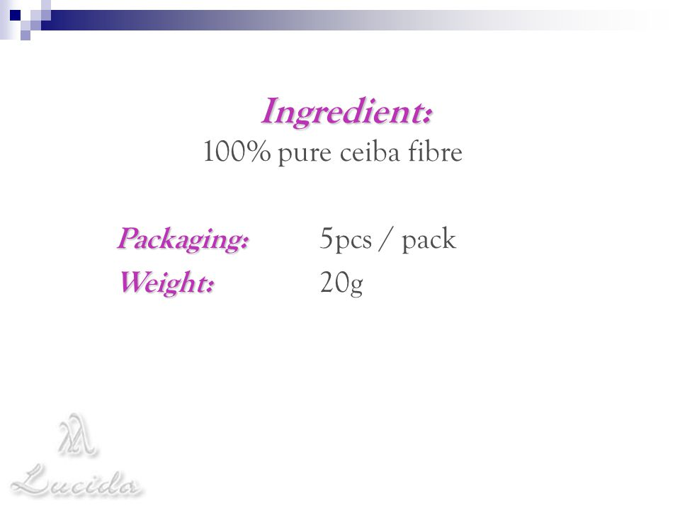 Ingredient: 100% pure ceiba fibre Packaging: Packaging: 5pcs / pack Weight: Weight: 20g