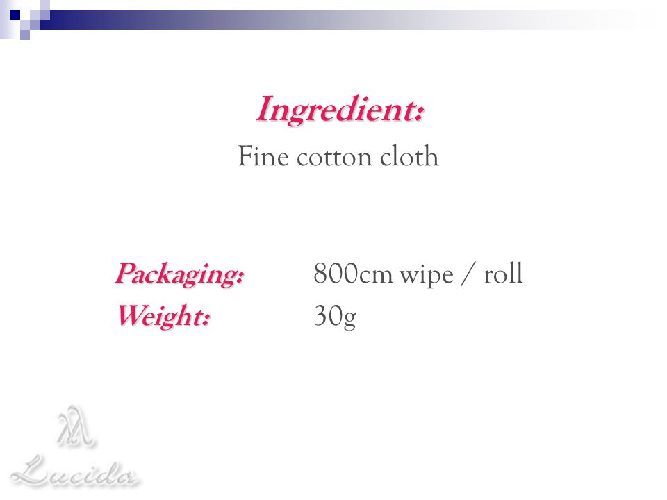 Ingredient: Fine cotton cloth Packaging: Packaging: 800cm wipe / roll Weight: Weight: 30g