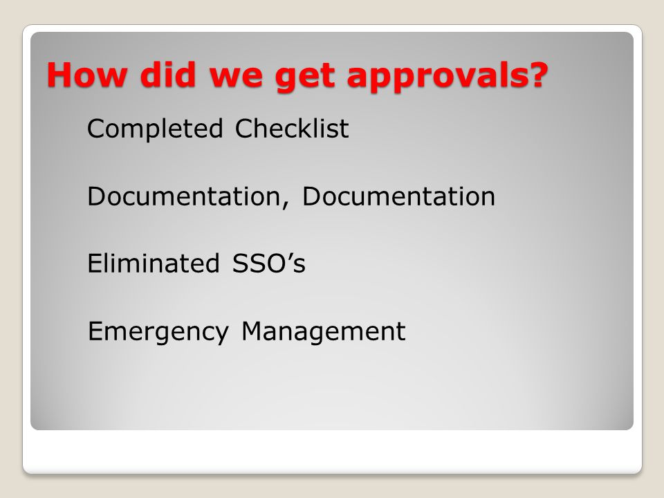 Completed Checklist Documentation, Documentation Eliminated SSO's Emergency Management How did we get approvals