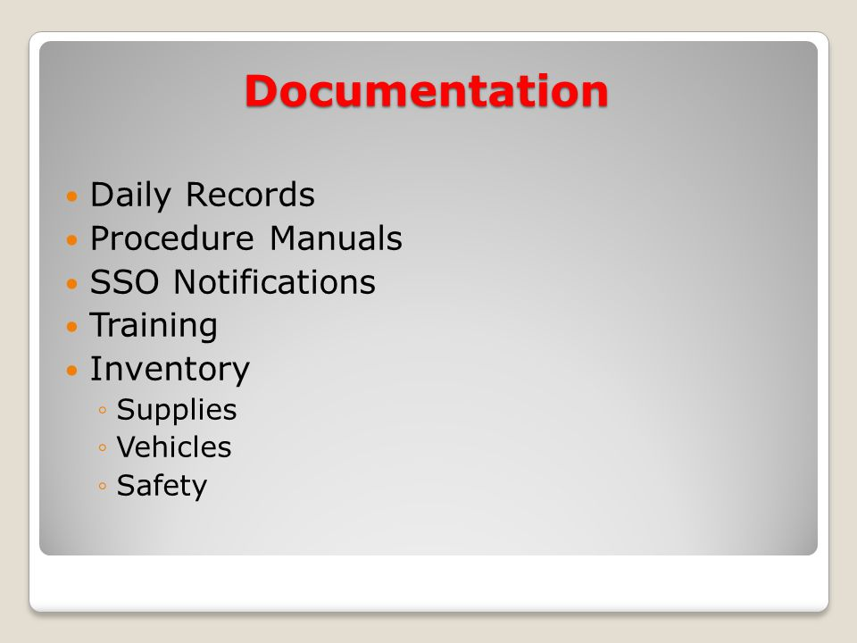 Daily Records Procedure Manuals SSO Notifications Training Inventory ◦Supplies ◦Vehicles ◦Safety Documentation