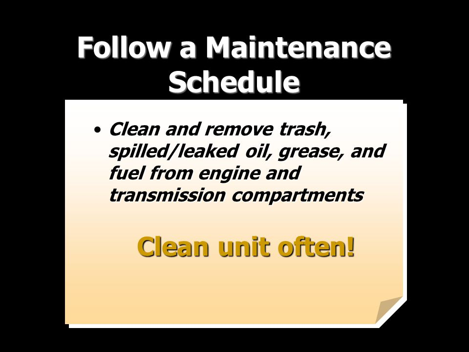 Clean and remove trash, spilled/leaked oil, grease, and fuel from engine and transmission compartmentsClean and remove trash, spilled/leaked oil, grea