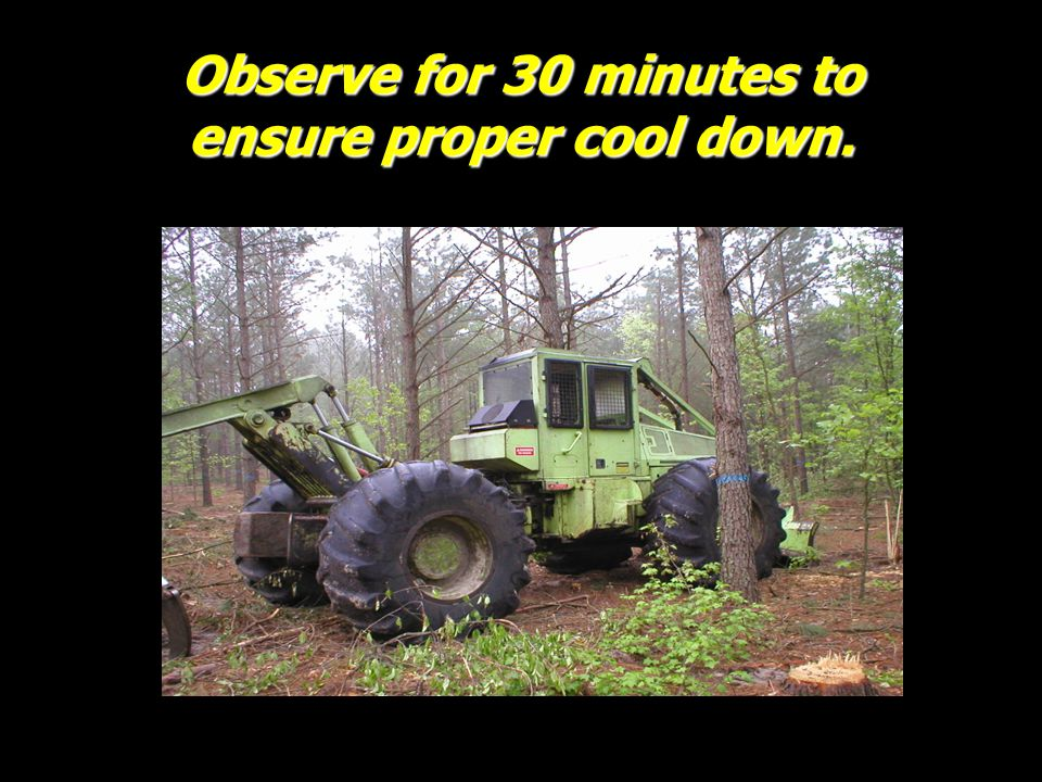 Observe for 30 minutes to ensure proper cool down.