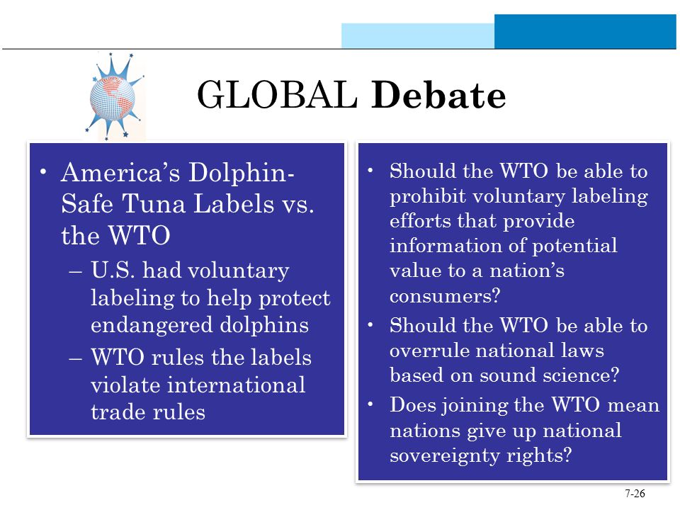 7-26 GLOBAL Debate America's Dolphin- Safe Tuna Labels vs. the WTO –U.S. had voluntary labeling to help protect endangered dolphins –WTO rules the lab