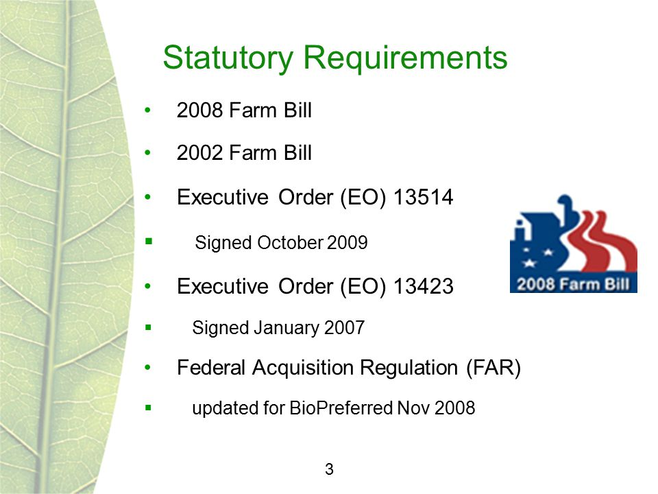 Statutory Requirements 3 2008 Farm Bill 2002 Farm Bill Executive Order (EO) 13514  Signed October 2009 Executive Order (EO) 13423  Signed January 20
