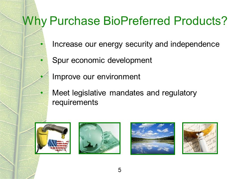 Why Purchase BioPreferred Products? 5 Increase our energy security and independence Spur economic development Improve our environment Meet legislative