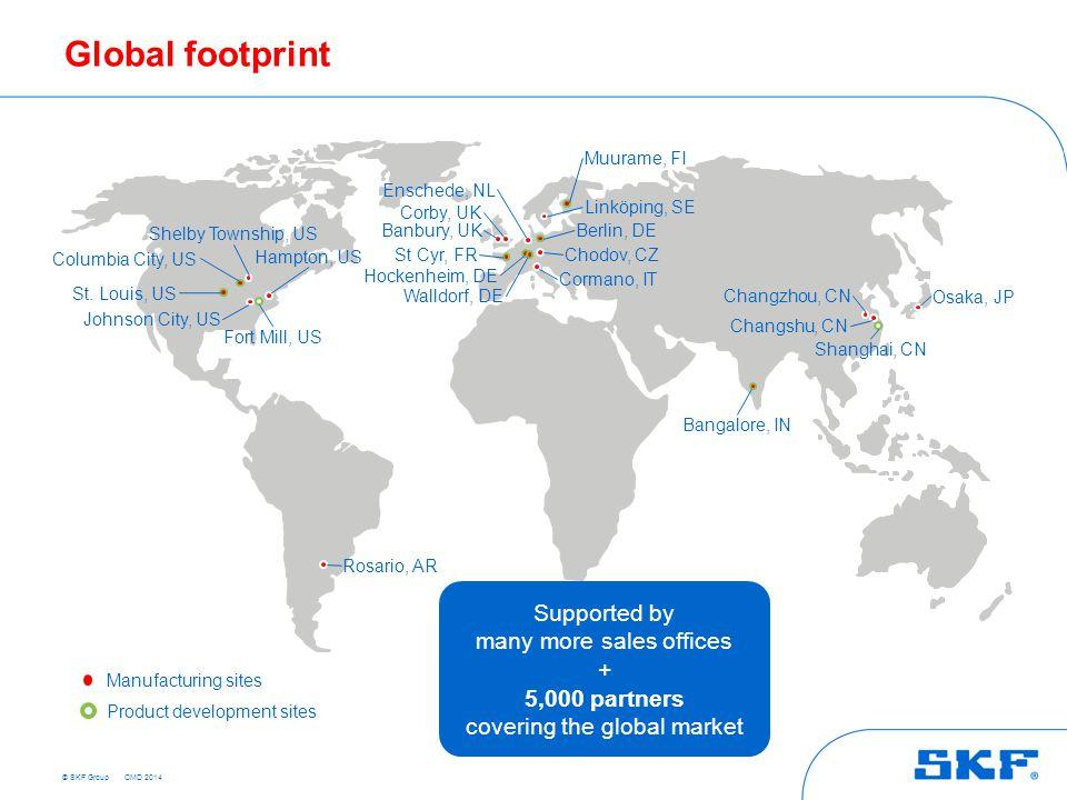 © SKF Group Global footprint St. Louis, US Walldorf, DE Hockenheim, DE Berlin, DE Chodov, CZ Enschede, NL St Cyr, FR Muurame, FI Cormano, IT Corby, UK