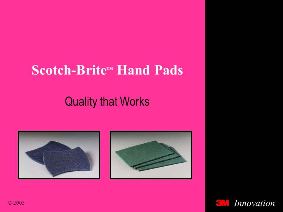 © 2003 Innovation Scotch-Brite ™ Hand Pads Quality that Works