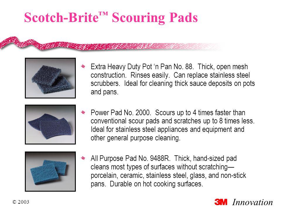 Innovation © 2003 Scotch-Brite ™ Scouring Pads Extra Heavy Duty Pot 'n Pan No.