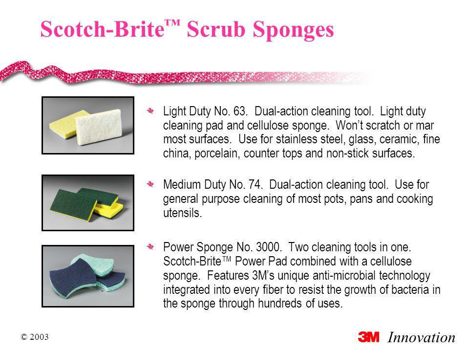 Innovation © 2003 Scotch-Brite ™ Scrub Sponges Light Duty No.