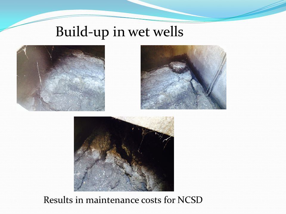 Build-up in wet wells Results in maintenance costs for NCSD