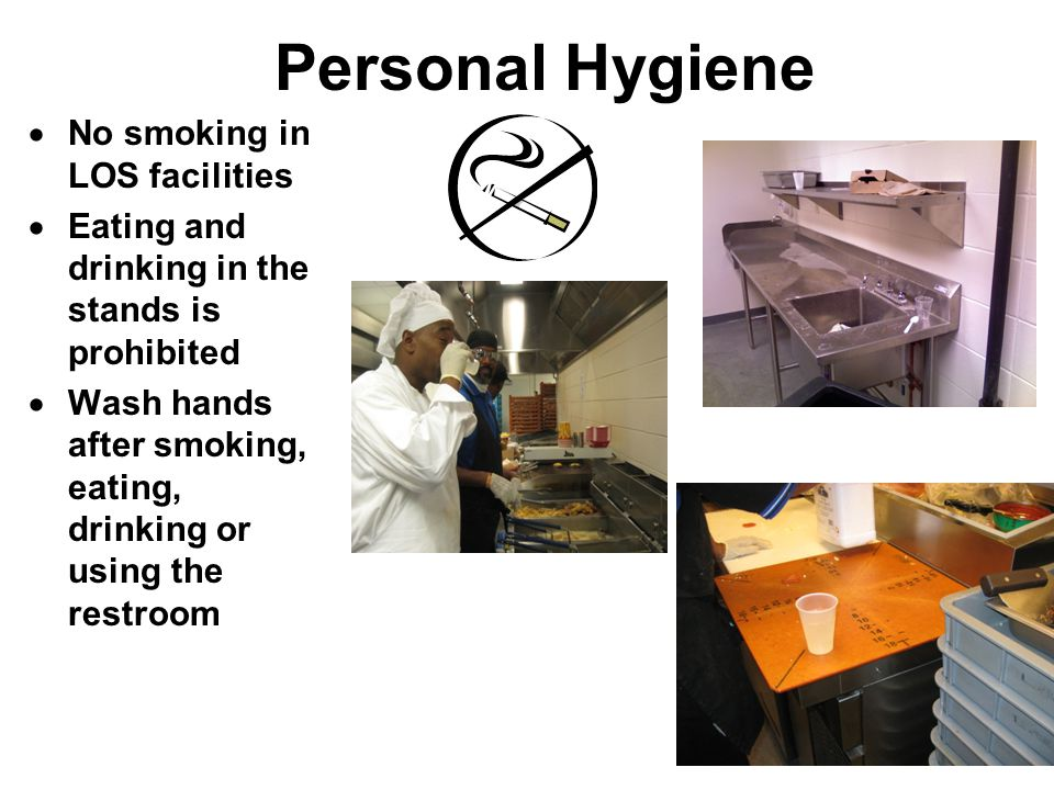 Personal Hygiene  No smoking in LOS facilities  Eating and drinking in the stands is prohibited  Wash hands after smoking, eating, drinking or using the restroom