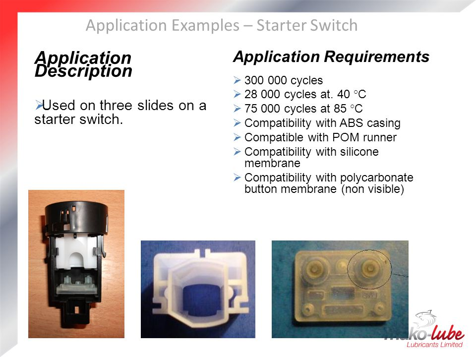 Application Examples – Starter Switch Application Description  Used on three slides on a starter switch.