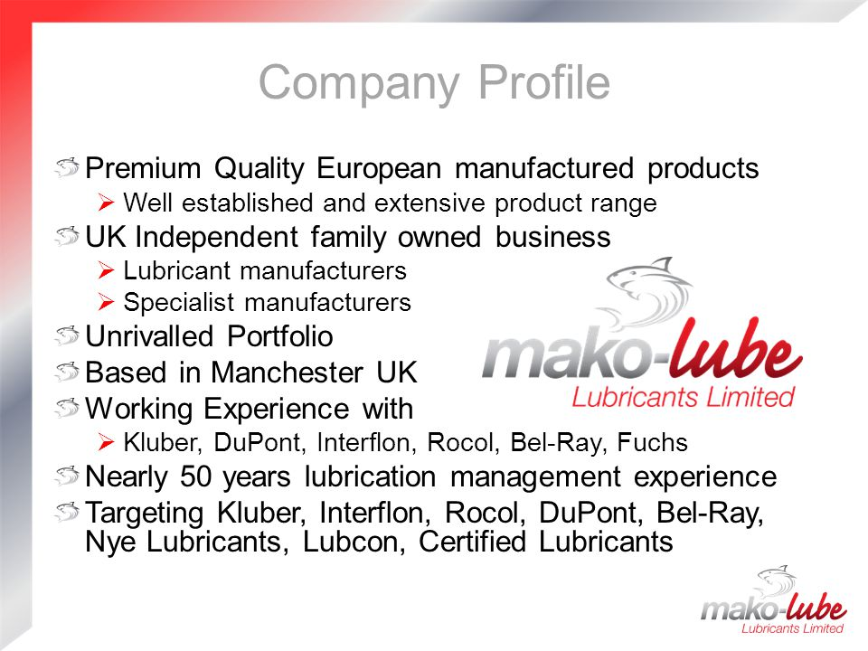 Mako-Lube Support Unrivalled Range of specialist Lubricants & coatings Top Quality European Manufactured Local Stocks and Technical Support Multi-Language product labels In House Training available New Product Development Dynamic, Solutions lead partner