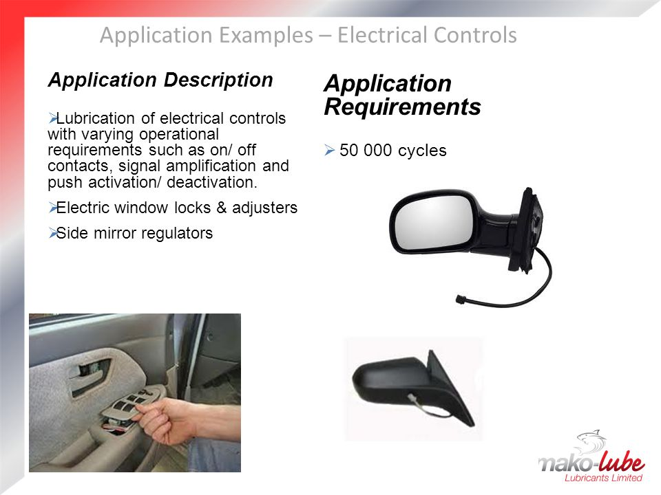 Application Examples – Electrical Controls Application Description  Lubrication of electrical controls with varying operational requirements such as on/ off contacts, signal amplification and push activation/ deactivation.