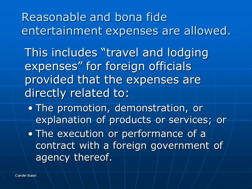 Carole Basri Reasonable and bona fide entertainment expenses are allowed.