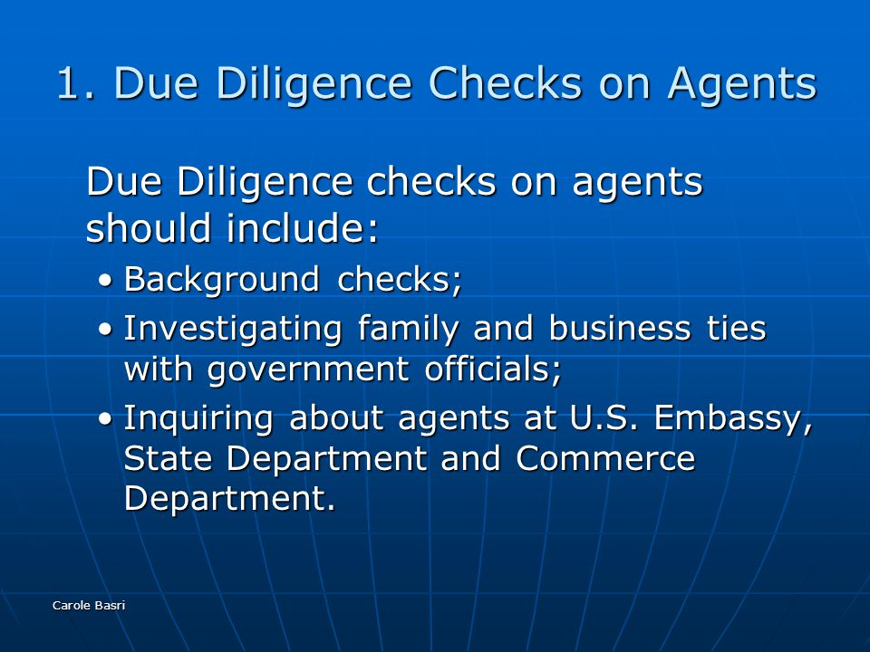 Carole Basri 1. Due Diligence Checks on Agents Due Diligence checks on agents should include: Background checks;Background checks; Investigating famil