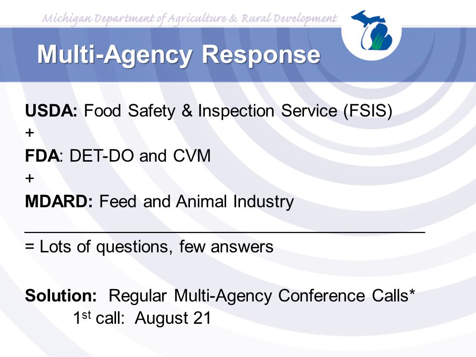 Multi-Agency Response USDA: Food Safety & Inspection Service (FSIS) + FDA: DET-DO and CVM + MDARD: Feed and Animal Industry __________________________