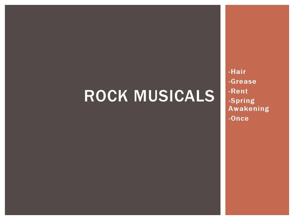 -Hair -Grease -Rent -Spring Awakening -Once ROCK MUSICALS