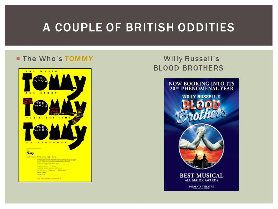  The Who's TOMMY Willy Russell's BLOOD BROTHERSTOMMY A COUPLE OF BRITISH ODDITIES