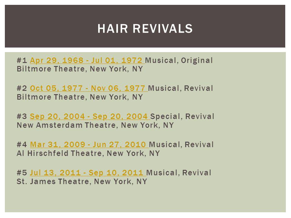 #1 Apr 29, 1968 - Jul 01, 1972 Musical, Original Biltmore Theatre, New York, NYApr 29, 1968 - Jul 01, 1972 #2 Oct 05, 1977 - Nov 06, 1977 Musical, Rev