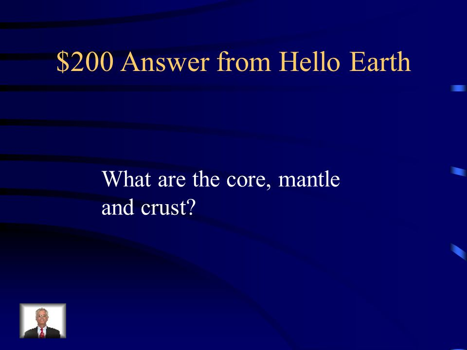 $200 Question from Hello Earth The three layers of the Earth
