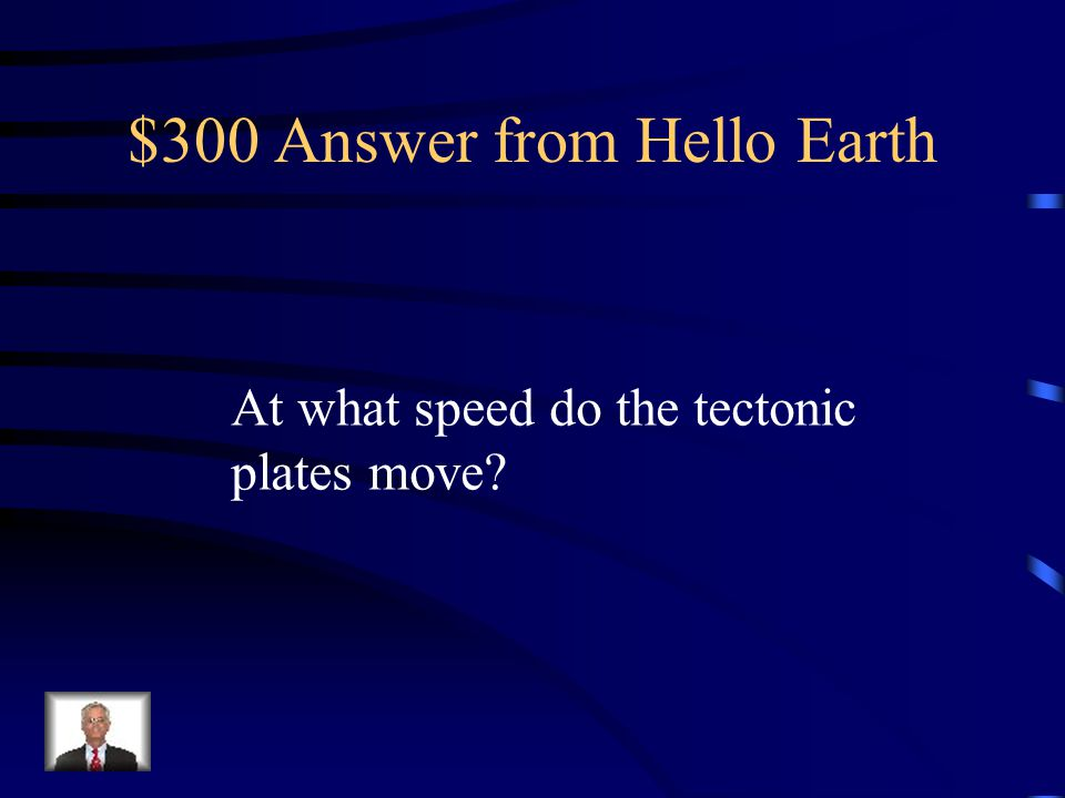 $300 Question from Hello Earth A few centimetres a year