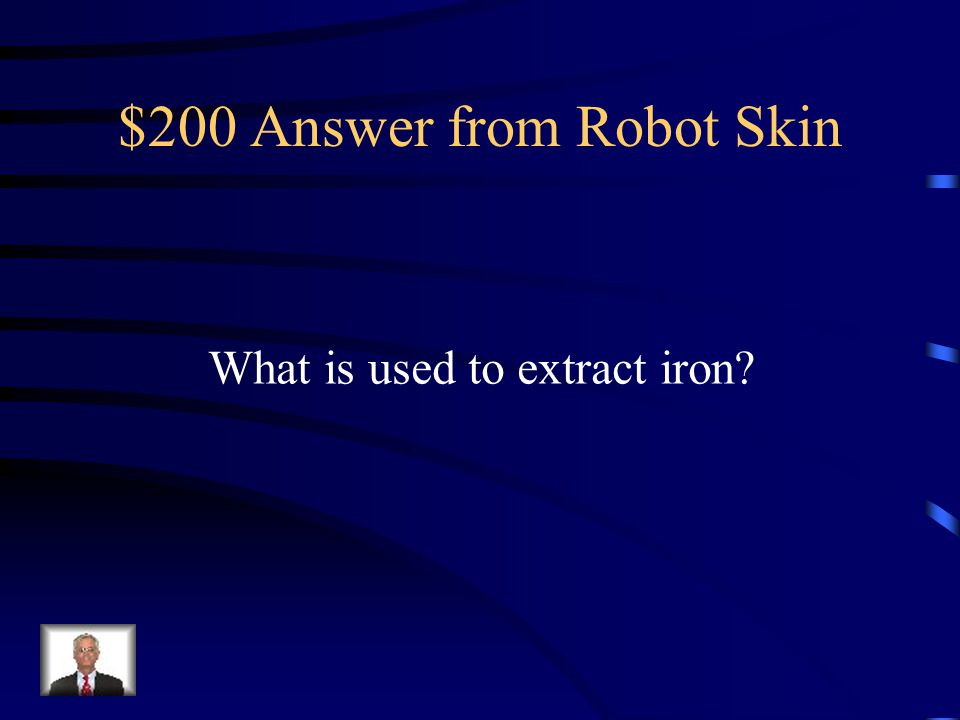 $200 Question from Robot Skin A Blast Furnace