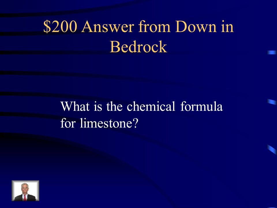 $200 Question from Down in Bedrock CaCO 3