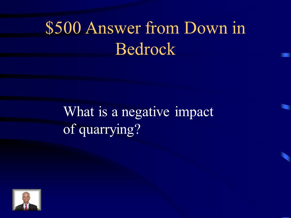 $500 Question from Down in Bedrock They are visible from long distances and may permanently disfigure the local environment.