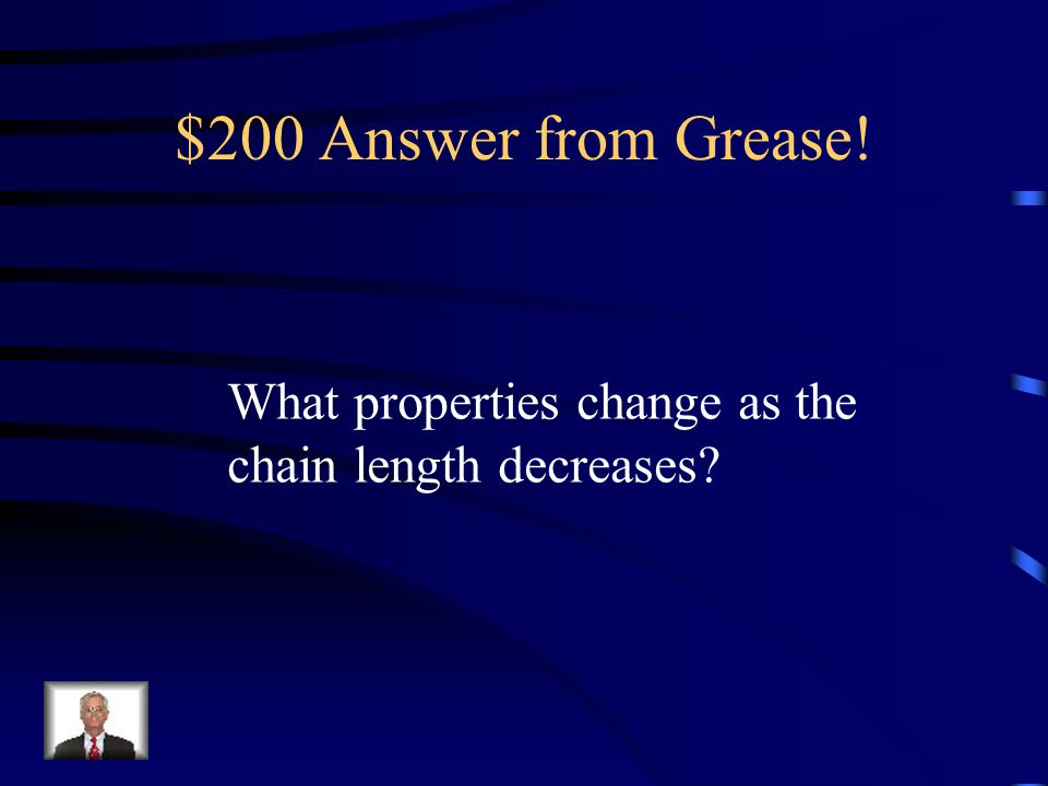 $200 Question from Grease! Less viscous and more reactive