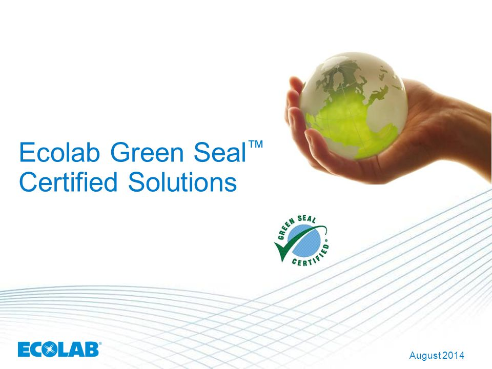 Ecolab Green Seal ™ Certified Solutions August 2014