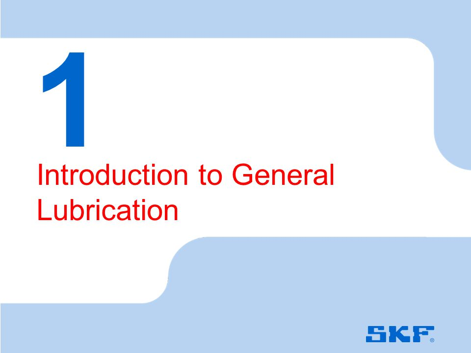 October 30, 2007 © SKF Group Slide 4 Introduction to General Lubrication 1