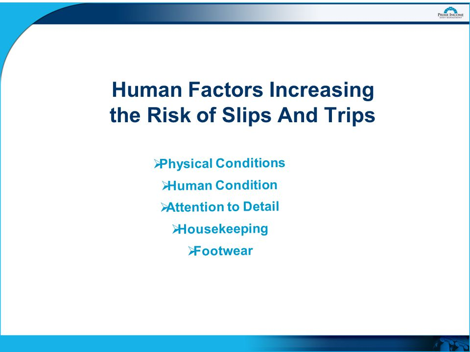 Human Factors Increasing the Risk of Slips And Trips  Physical Conditions  Human Condition  Attention to Detail  Housekeeping  Footwear