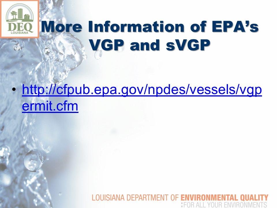 More Information of EPA's VGP and sVGP http://cfpub.epa.gov/npdes/vessels/vgp ermit.cfmhttp://cfpub.epa.gov/npdes/vessels/vgp ermit.cfm