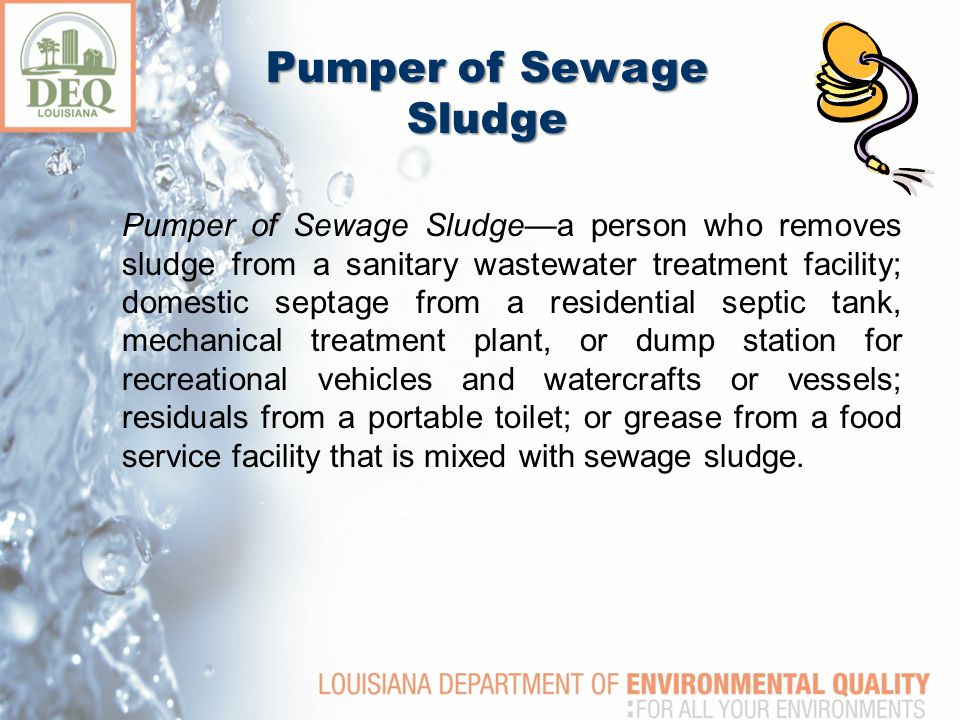 Transporter of Sewage Sludge Transporter of Sewage Sludge— a person who pumps or moves sewage sludge off-site by means of land-based vehicles, barges, ships, rails, pipelines, or other modes of transportation.